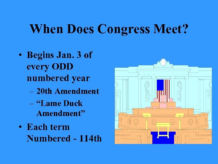 When Does Congress Meet? • Begins Jan. 3 of every ODD numbered year –