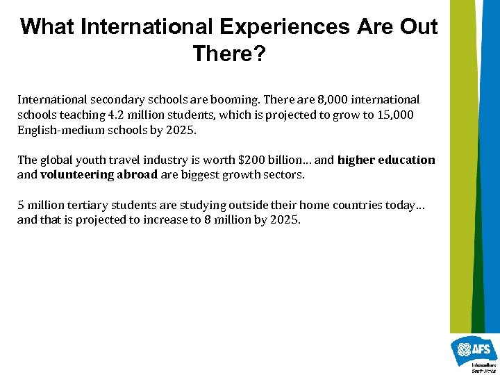 What International Experiences Are Out There? International secondary schools are booming. There are 8,