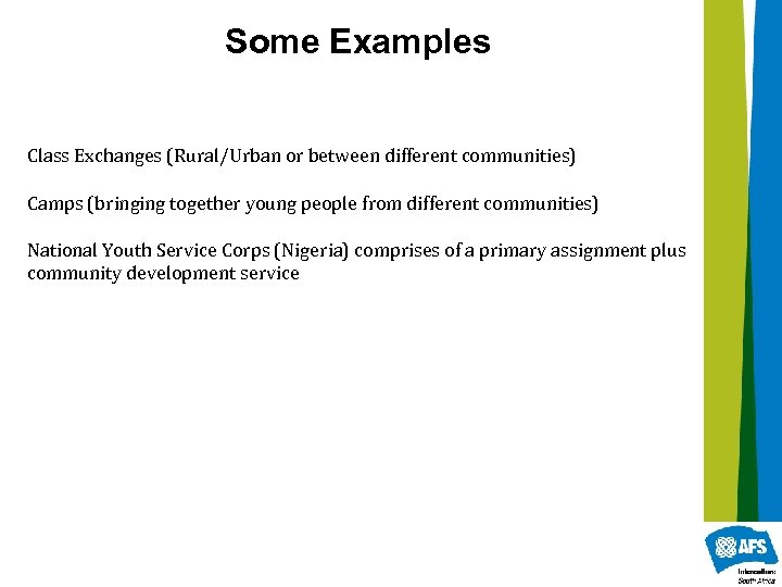 Some Examples Class Exchanges (Rural/Urban or between different communities) Camps (bringing together young people