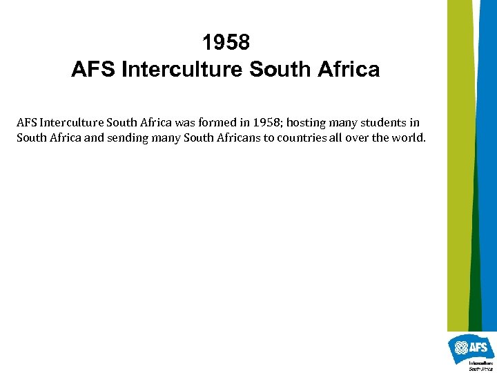 1958 AFS Interculture South Africa was formed in 1958; hosting many students in South