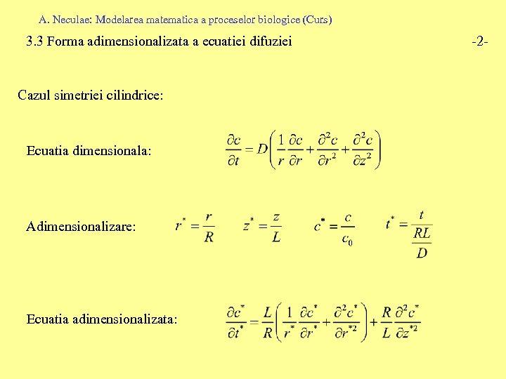 A. Neculae: Modelarea matematica a proceselor biologice (Curs) 3. 3 Forma adimensionalizata a ecuatiei