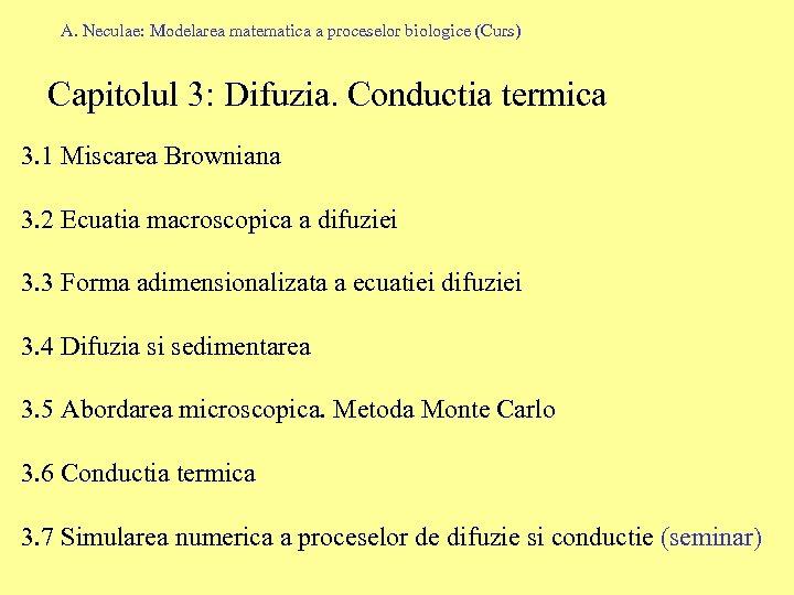 A. Neculae: Modelarea matematica a proceselor biologice (Curs) Capitolul 3: Difuzia. Conductia termica 3.