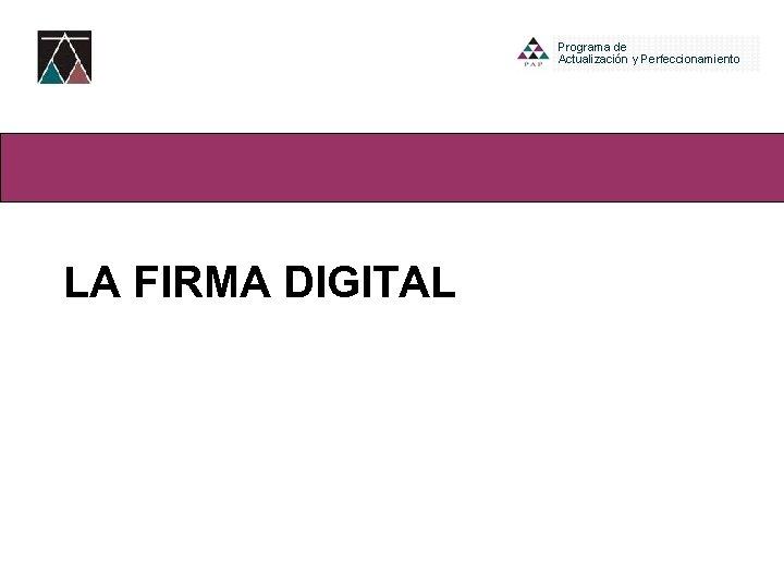 Bloque III-Ambiente Virtual LA FIRMA DIGITAL