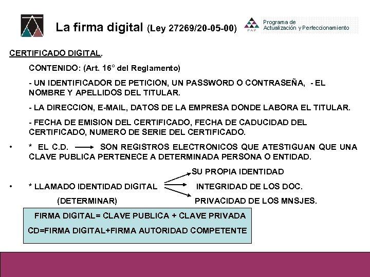 La firma digital (Ley 27269/20 -05 -00) CERTIFICADO DIGITAL. CONTENIDO: (Art. 16° del Reglamento)