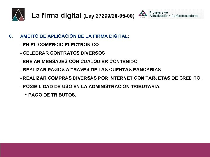 La firma digital (Ley 27269/20 -05 -00) 6. AMBITO DE APLICACIÓN DE LA FIRMA