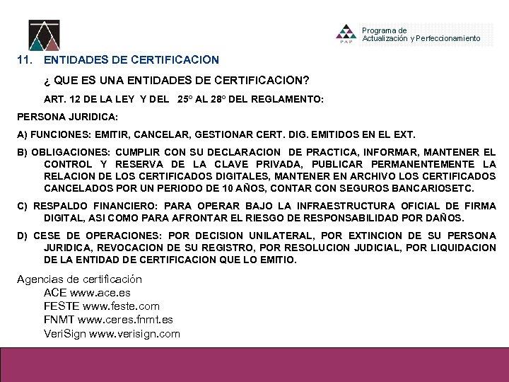 11. ENTIDADES DE CERTIFICACION ¿ QUE ES UNA ENTIDADES DE CERTIFICACION? ART. 12 DE