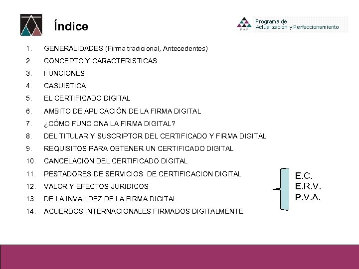 Índice 1. GENERALIDADES (Firma tradicional, Antecedentes) 2. CONCEPTO Y CARACTERISTICAS 3. FUNCIONES 4. CASUISTICA