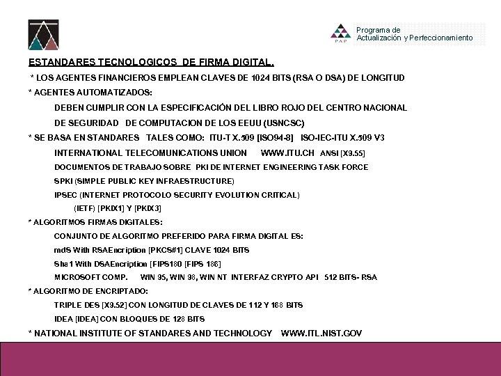 ESTANDARES TECNOLOGICOS DE FIRMA DIGITAL. * LOS AGENTES FINANCIEROS EMPLEAN CLAVES DE 1024 BITS