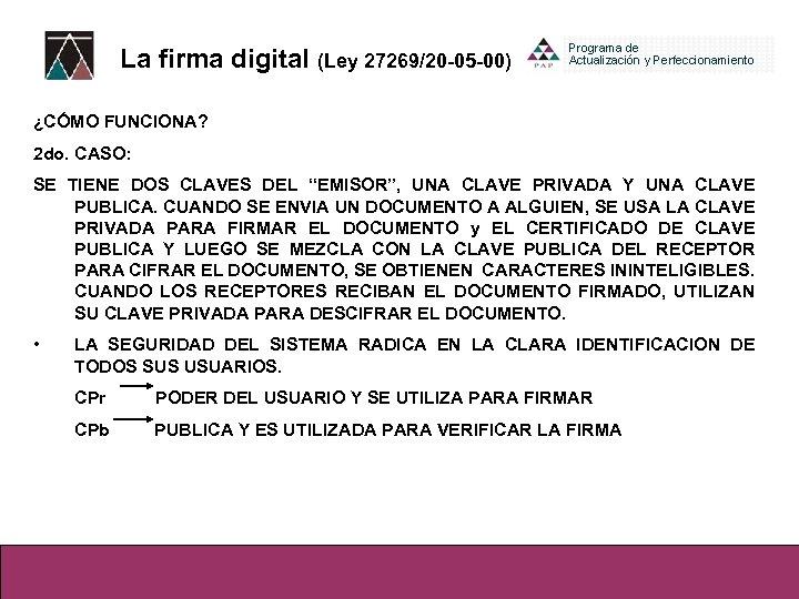 La firma digital (Ley 27269/20 -05 -00) ¿CÓMO FUNCIONA? 2 do. CASO: SE TIENE