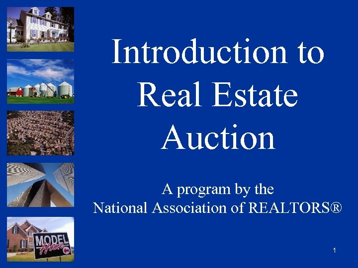 Introduction to Real Estate Auction A program by the National Association of REALTORS® 1