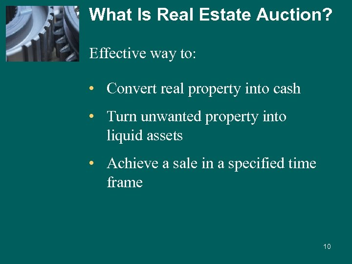 What Is Real Estate Auction? Effective way to: • Convert real property into cash