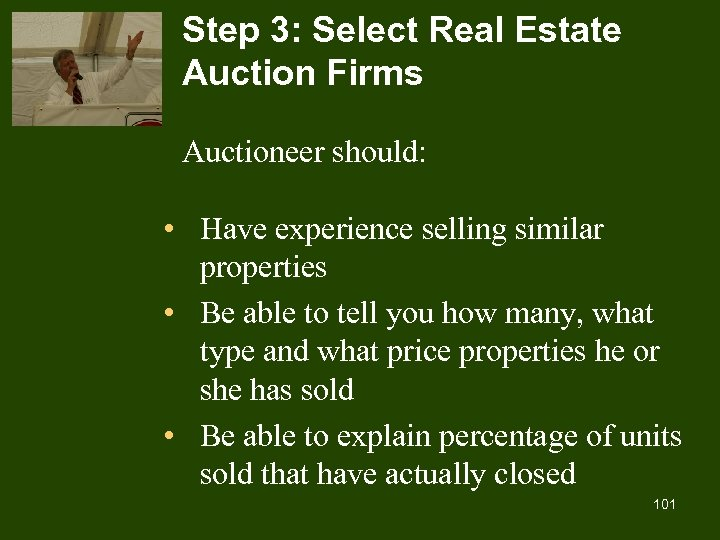 Step 3: Select Real Estate Auction Firms Auctioneer should: • Have experience selling similar