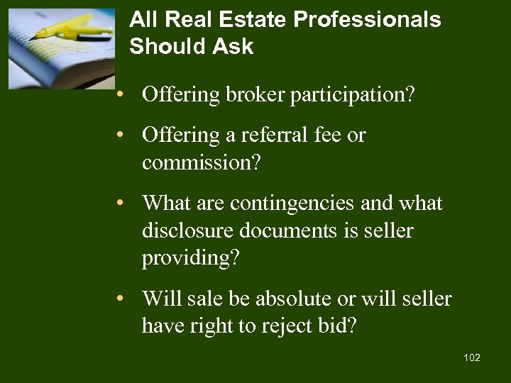 All Real Estate Professionals Should Ask • Offering broker participation? • Offering a referral