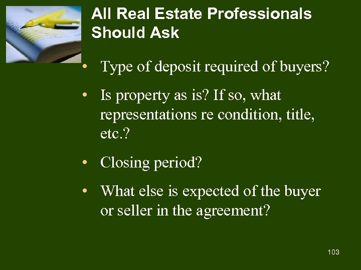 All Real Estate Professionals Should Ask • Type of deposit required of buyers? •