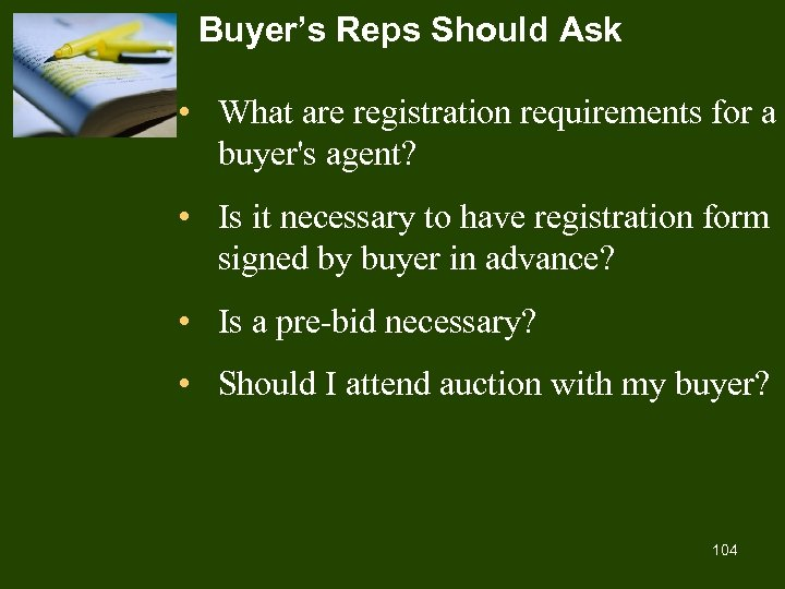 Buyer's Reps Should Ask • What are registration requirements for a buyer's agent? •