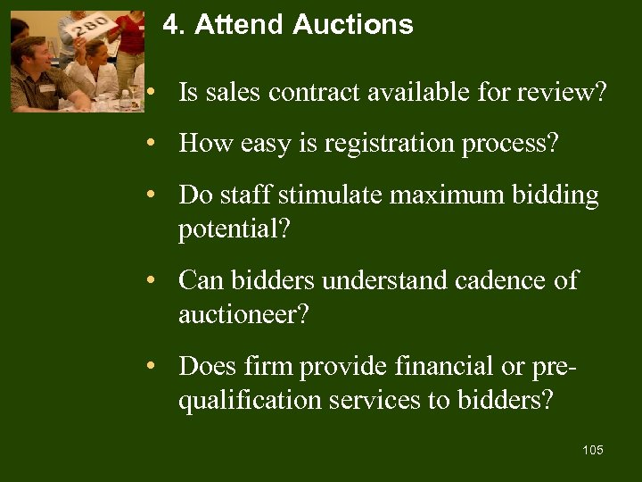4. Attend Auctions • Is sales contract available for review? • How easy is