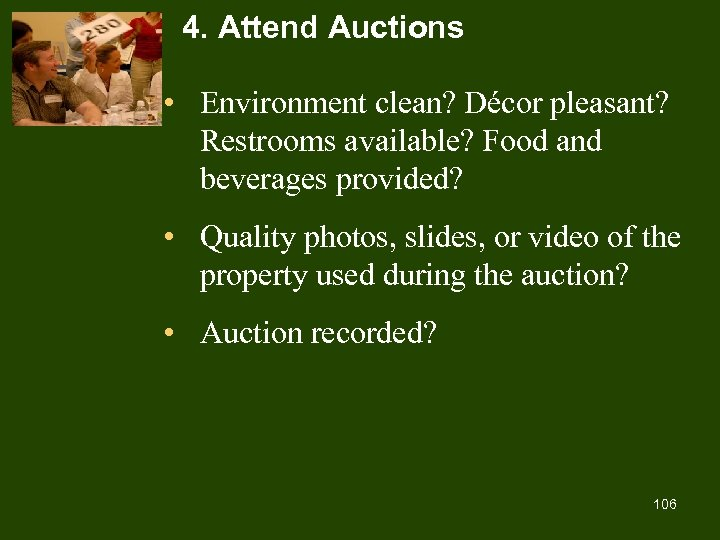 4. Attend Auctions • Environment clean? Décor pleasant? Restrooms available? Food and beverages provided?