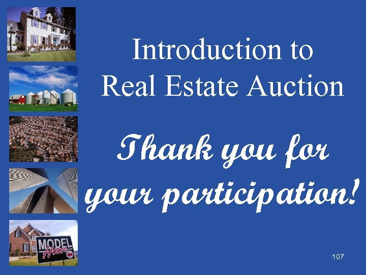 Introduction to Real Estate Auction Thank you for your participation! 107