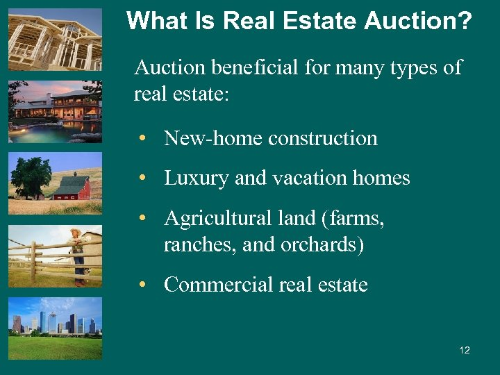 What Is Real Estate Auction? Auction beneficial for many types of real estate: •