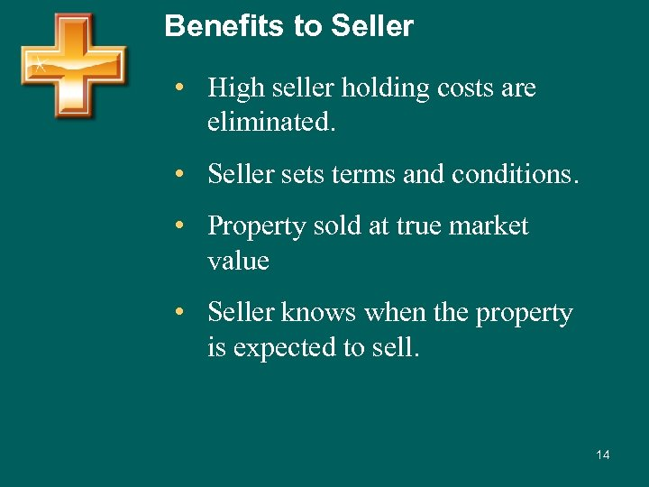 Benefits to Seller • High seller holding costs are eliminated. • Seller sets terms
