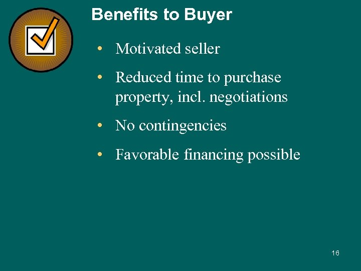 Benefits to Buyer • Motivated seller • Reduced time to purchase property, incl. negotiations