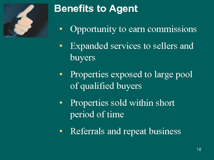 Benefits to Agent • Opportunity to earn commissions • Expanded services to sellers and