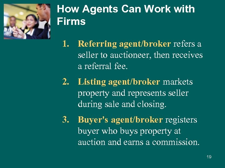 How Agents Can Work with Firms 1. Referring agent/broker refers a seller to auctioneer,