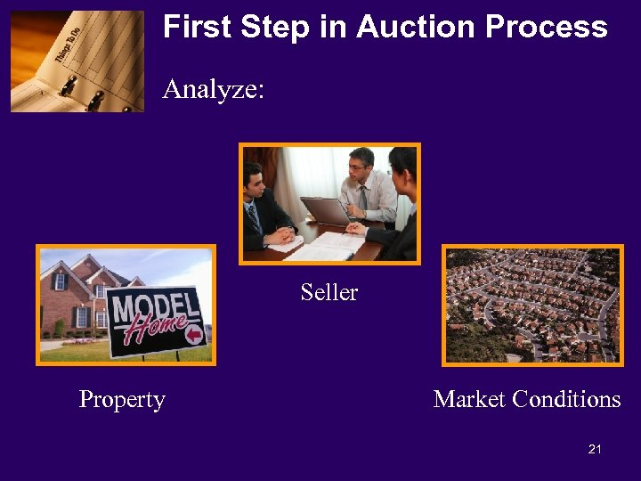 First Step in Auction Process Analyze: Seller Property Market Conditions 21
