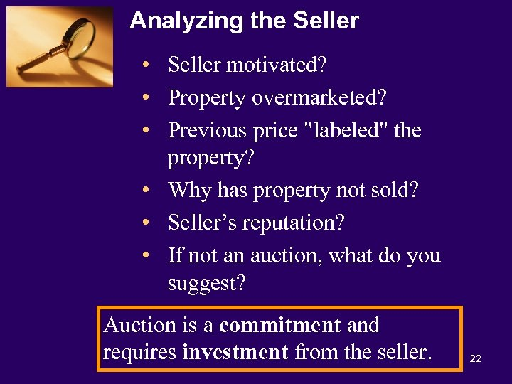 Analyzing the Seller • Seller motivated? • Property overmarketed? • Previous price
