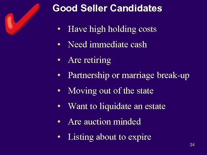 Good Seller Candidates • Have high holding costs • Need immediate cash • Are