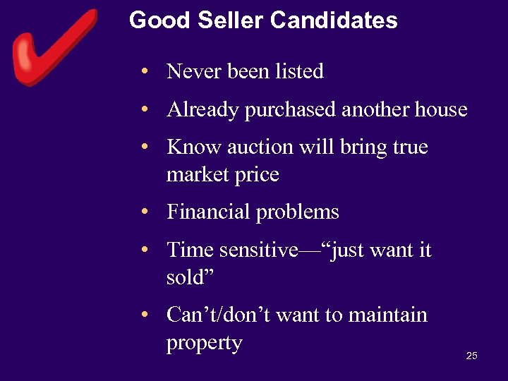 Good Seller Candidates • Never been listed • Already purchased another house • Know