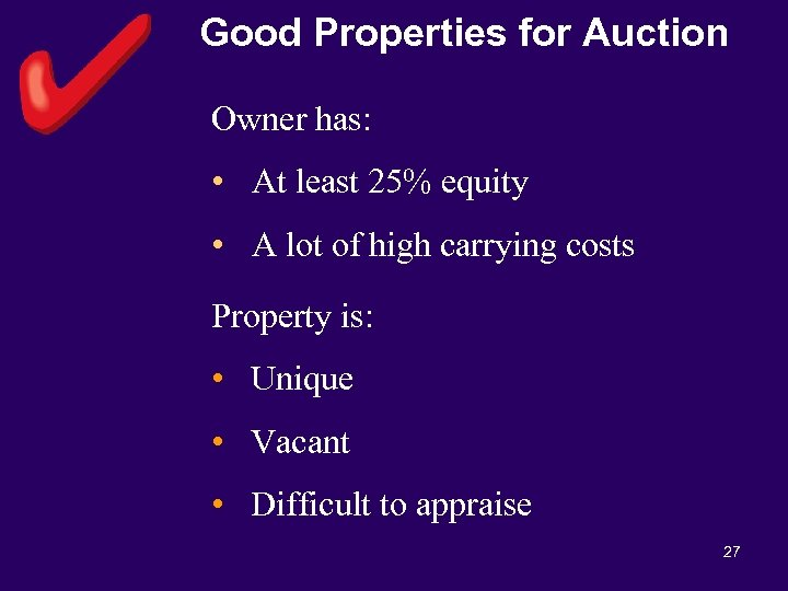 Good Properties for Auction Owner has: • At least 25% equity • A lot