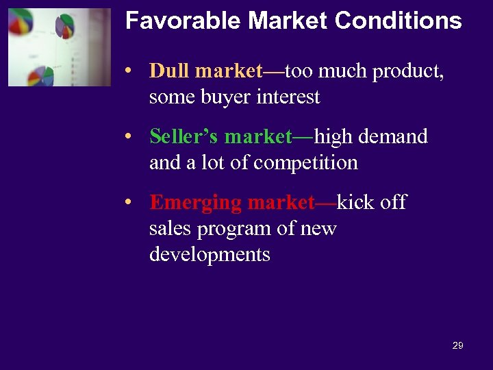 Favorable Market Conditions • Dull market—too much product, some buyer interest • Seller's market―high
