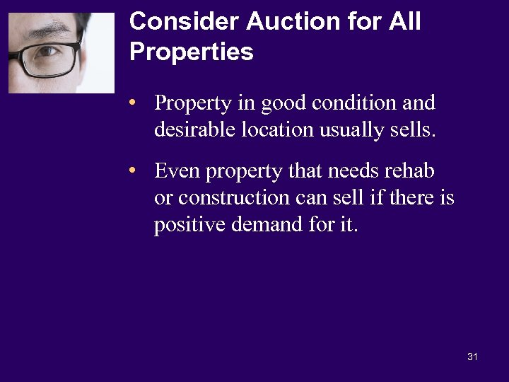 Consider Auction for All Properties • Property in good condition and desirable location usually