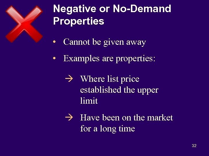 Negative or No-Demand Properties • Cannot be given away • Examples are properties: à