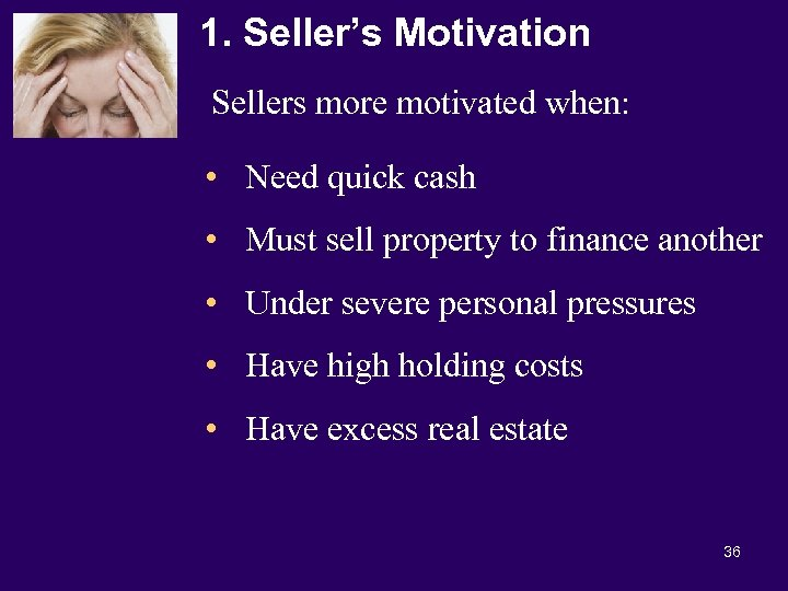 1. Seller's Motivation Sellers more motivated when: • Need quick cash • Must sell