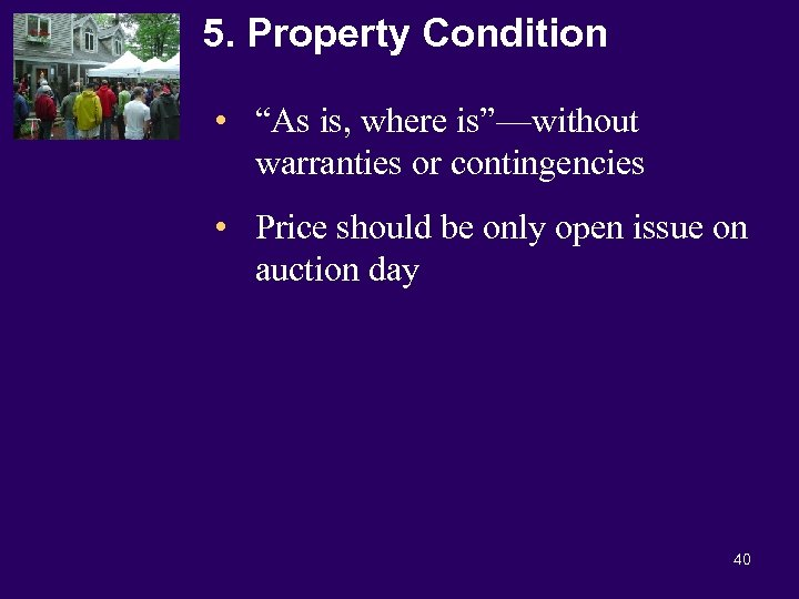 "5. Property Condition • ""As is, where is""—without warranties or contingencies • Price should"