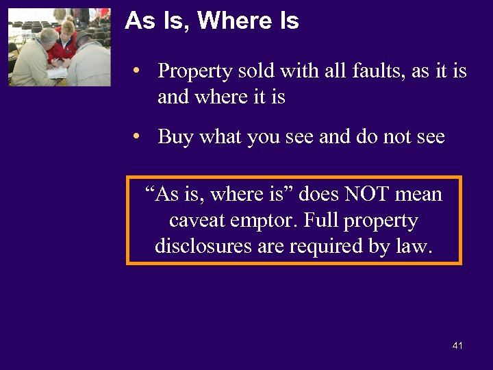 As Is, Where Is • Property sold with all faults, as it is and