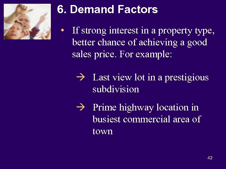 6. Demand Factors • If strong interest in a property type, better chance of