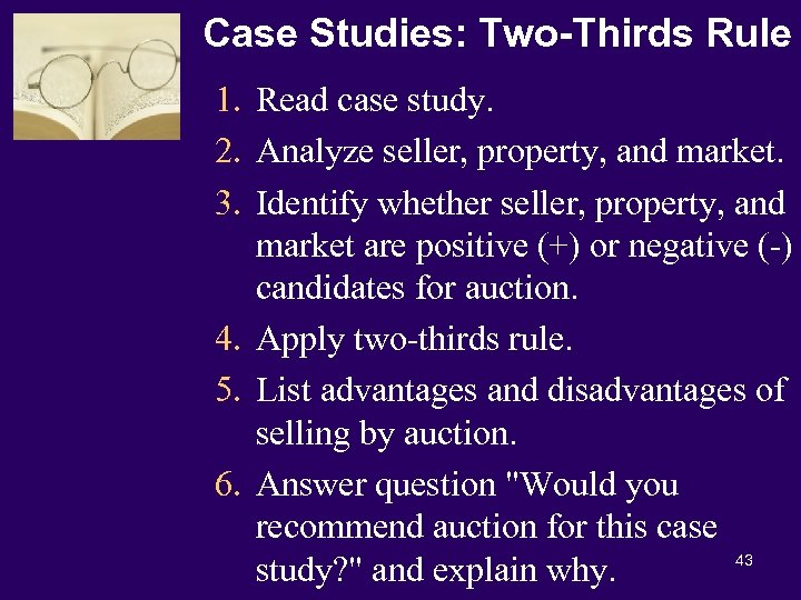 Case Studies: Two-Thirds Rule 1. Read case study. 2. Analyze seller, property, and market.