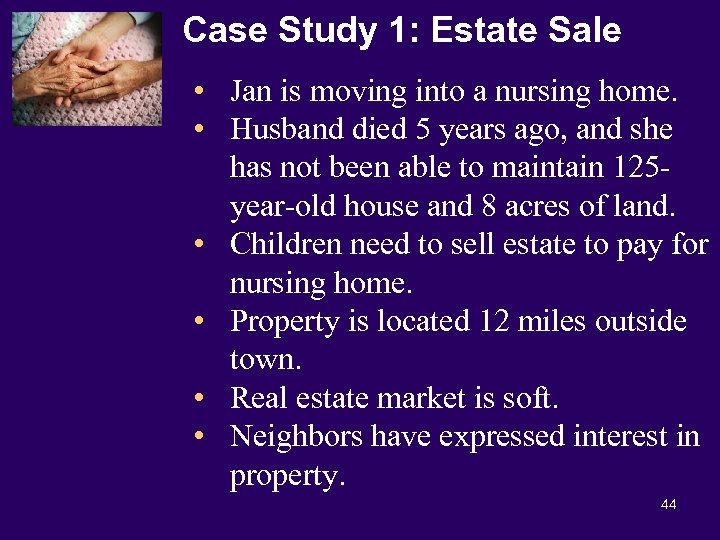 Case Study 1: Estate Sale • Jan is moving into a nursing home. •