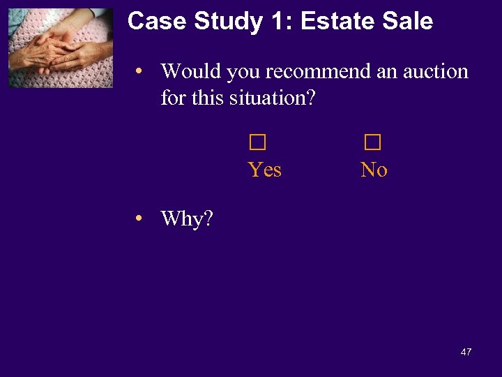 Case Study 1: Estate Sale • Would you recommend an auction for this situation?