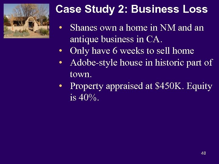 Case Study 2: Business Loss • Shanes own a home in NM and an