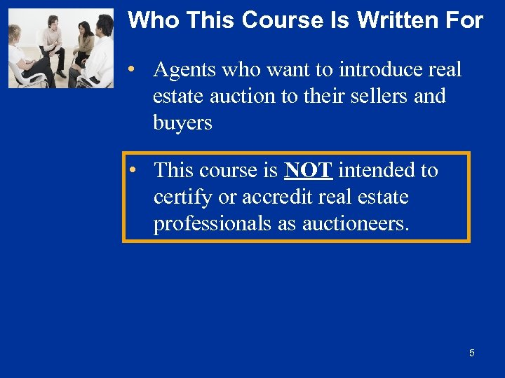 Who This Course Is Written For • Agents who want to introduce real estate