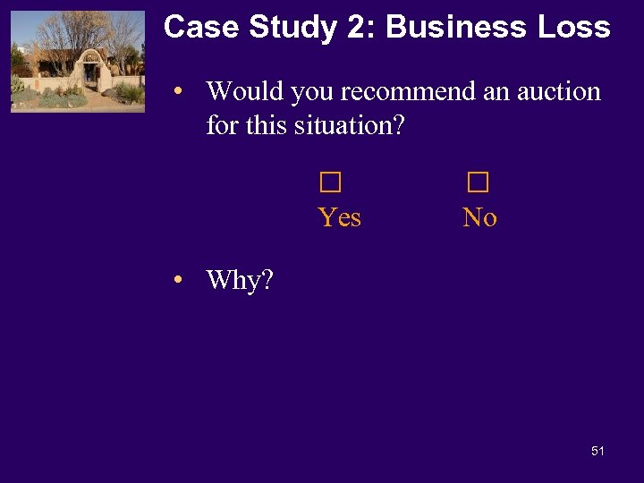 Case Study 2: Business Loss • Would you recommend an auction for this situation?