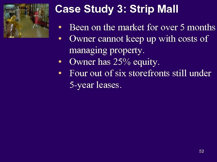 Case Study 3: Strip Mall • Been on the market for over 5 months