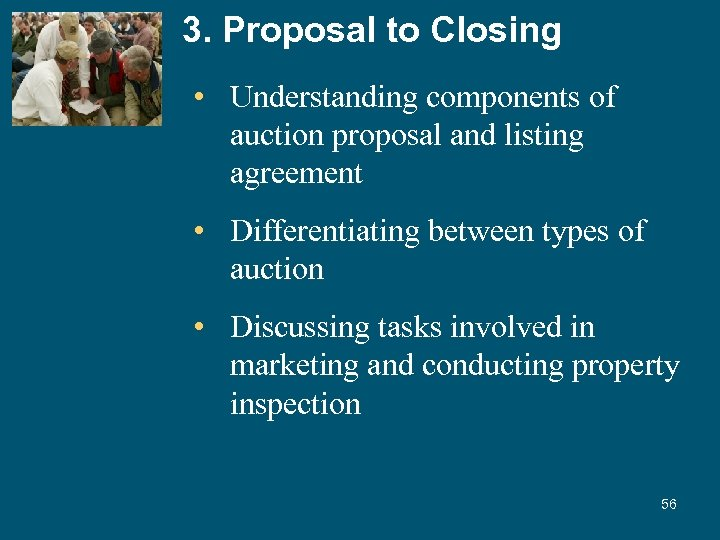 3. Proposal to Closing • Understanding components of auction proposal and listing agreement •