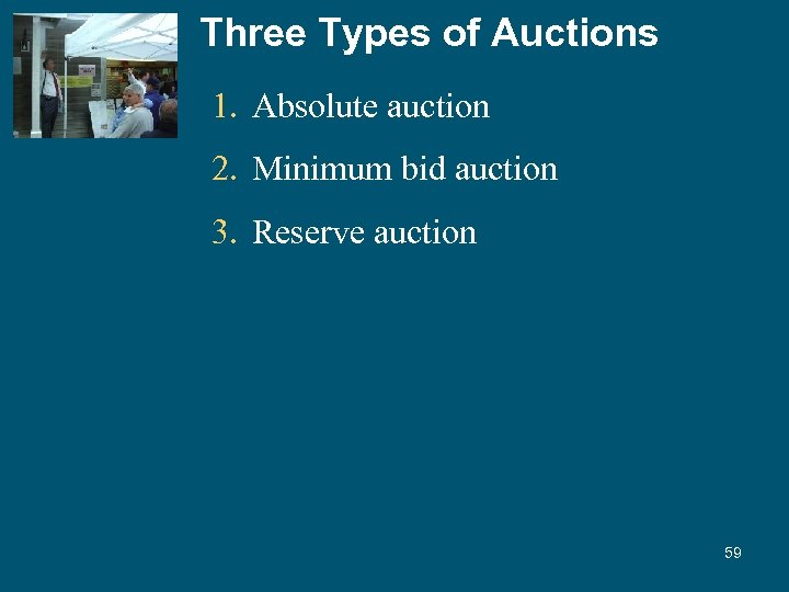 Three Types of Auctions 1. Absolute auction 2. Minimum bid auction 3. Reserve auction