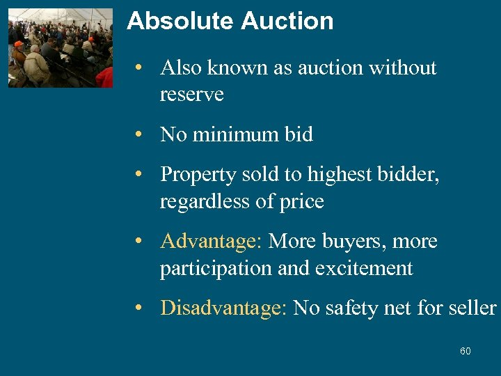 Absolute Auction • Also known as auction without reserve • No minimum bid •