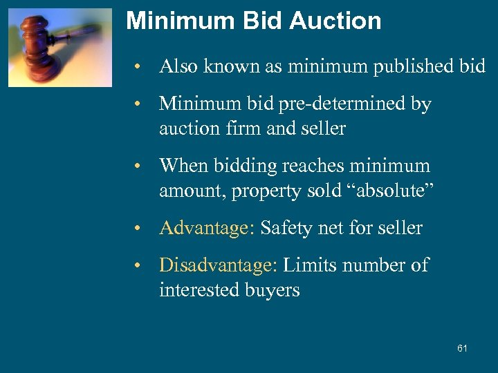 Minimum Bid Auction • Also known as minimum published bid • Minimum bid pre-determined